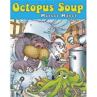 Octopus Soup by Mercer Mayer - Mercer Mayer - 9780761458128 Book