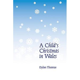 A Child's Christmas in Wales by Dylan Thomas - 9780811226226 Book