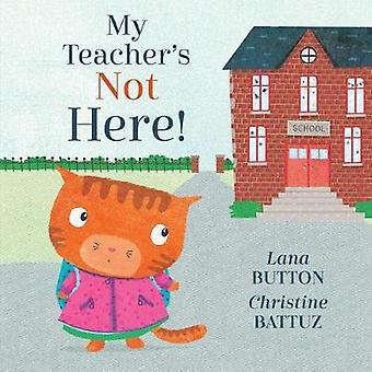 My Teacher's Not Here! by Lana Button - 9781771383561 Book