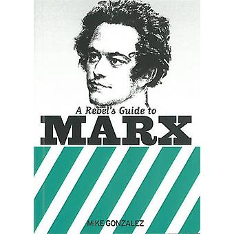A Rebel's Guide to Marx by Mike Gonzalez - 9781905192083 Book