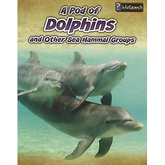 A Pod of Dolphins - and Other Sea Mammal Groups (Animals in Groups) by