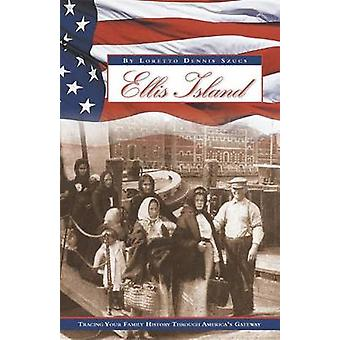 Ellis Island - Tracing Your Family History Through America's Gateway b
