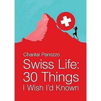 Swiss Life  30 Things I Wish Id Known by Chantal Panozzo