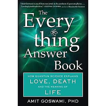 The Everything Answer Book  How Quantum Science Explains Love Death and the Meaning of Life by Amit Goswami