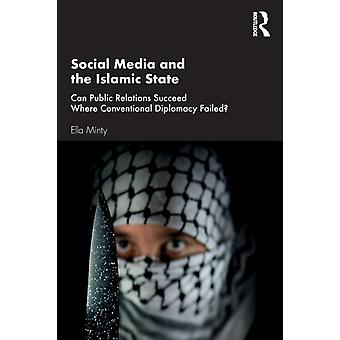 Social Media and the Islamic State  Can Public Relations Succeed Where Conventional Diplomacy Failed by Minty & Ella
