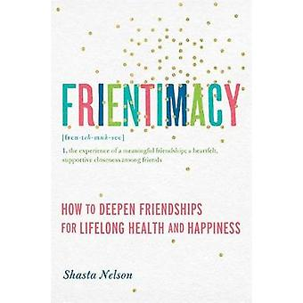 Frientimacy  How to Deepen Friendships for Lifelong Health and Happiness by Shasta Nelson