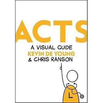 Acts  A Visual Guide by Kevin DeYoung & Chris Ranson