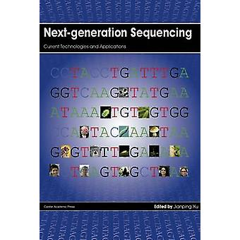 NextGeneration Sequencing Current Technologies and Applications by Xu & Jianping