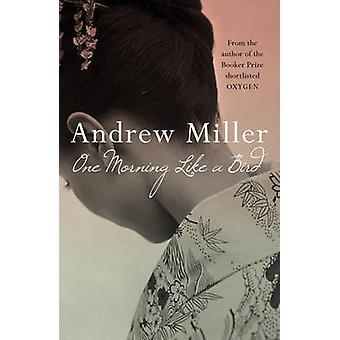 One Morning Like a Bird by Andrew Miller - 9780340825150 Book
