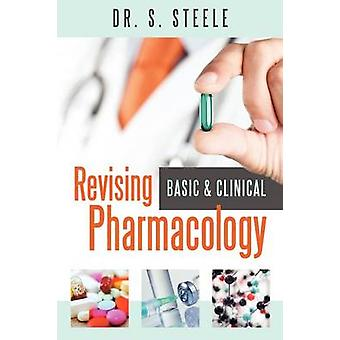Revising Basic and Clinical Pharmacology by Steele & S.