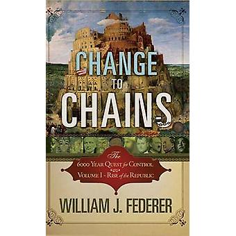 Change to Chains The 6000 Year Quest for Global Control by Federer & William J.