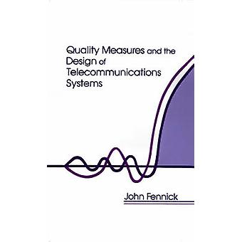 Quality Measures and the Design of Telecommunications Systems by Fennick & John H.