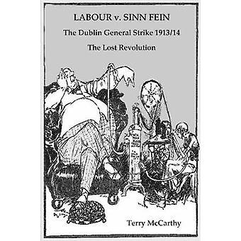 Labour V. Sinn Fein. the Dublin General Strike 191314  The Lost Revolution by McCarthy & Terry
