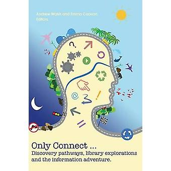 Only connect ... discovery pathways library explorations and the information adventure by Walsh & Andrew