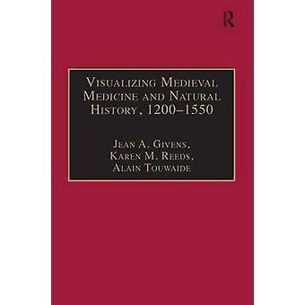 Visualizando medicina medieval e história natural 12001550 por Editado por Jean A Givens & Edited by Karen M Reeds & Edited by Alain Touwaide
