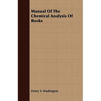 Manual Of The Chemical Analysis Of Rocks by Washington & Henry S.
