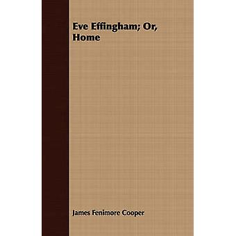 Eve Effingham Or Home by Cooper & James Fenimore