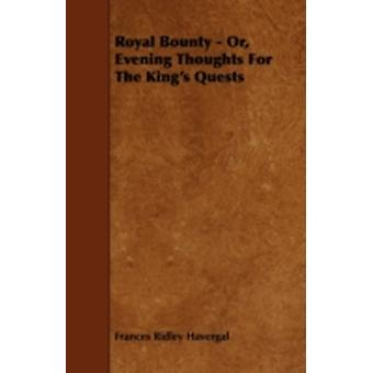 Royal Bounty  Or Evening Thoughts for the Kings Quests by Havergal & Frances Ridley
