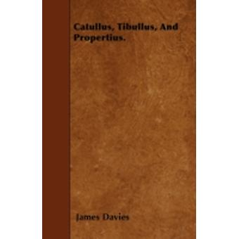 Catullus Tibullus And Propertius. by Davies & James