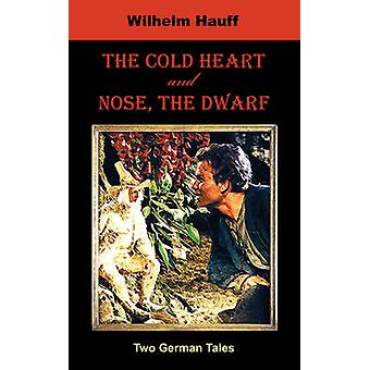 The Cold Heart. Nose the Dwarf Two German Tales by Hauff & Wilhelm