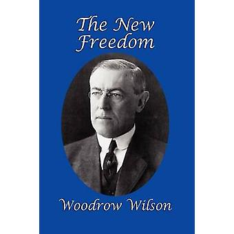 The New Freedom by Wilson & Woodrow