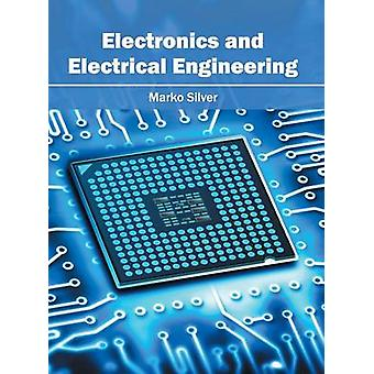 Electronics and Electrical Engineering by Silver & Marko