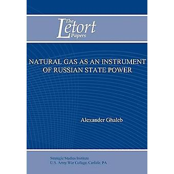 Natural Gas as an Instrument of Russian State Power Letort Paper by Ghaleb & Alexander