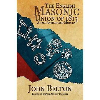 The English Masonic Union of 1813 by Belton & John