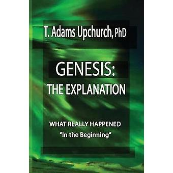 GENESIS THE EXPLANATION by Upchurch & T Adams
