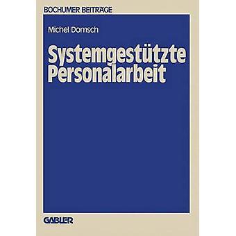 Systemgesttzte Personalarbeit by Domsch & Michel E.