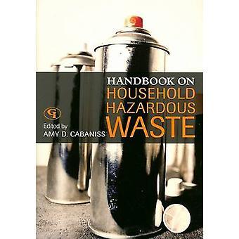 Handbook on Household Hazardous Waste by Cabaniss & Amy D.