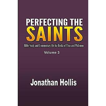 Perfecting the saints Bible Study and Commentary On the Books of Titus and Philemon by Hollis & Jonathan