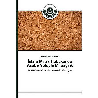 slam Miras Hukukunda Asabe Yoluyla Miraslk by Yazc Abdurrahman