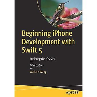 Beginning iPhone Development with Swift 5 - Exploring the iOS SDK by W