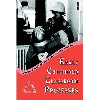 Early Childhood Classroom Processes by Rebecca Kantor - David Fernie