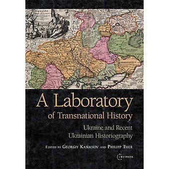 A Laboratory of Transnational History - Ukraine and Recent Ukrainian H