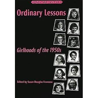 Ordinary Lessons: Girlhoods of the 1950s: Girlhoods of the 1950s / Edited by Susan Douglas Franzosa. (Counterpoints...