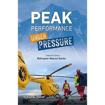 Peak Performance Under Pressure - Lessons from a Helicopter Rescue Doc