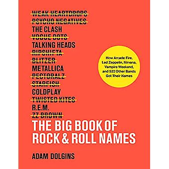 The Big Book of Rock & Roll Names - - How Arcade Fire - Led Zeppeli