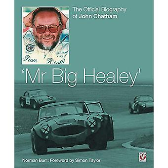 John Chatham - `Mr Big Healey' - The Official Biography by Norman Burr