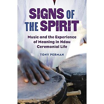 Signs of the Spirit  Music and the Experience of Meaning in Ndau Ceremonial Life by Tony Perman