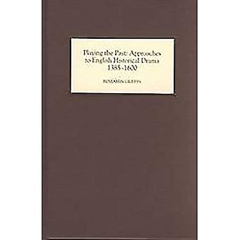 Playing the Past: Approaches to English Historical Drama, 1385-1600
