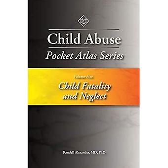 Child Abuse Pocket Atlas Series, Volume 5: Child Fatality and Neglect