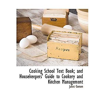 Cooking School Text Book; And Housekeepers' Guide to Cookery and Kitc