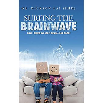 Surfing the Brainwave - How I Tuned My Son's Brain-For Good! by Dr Dic