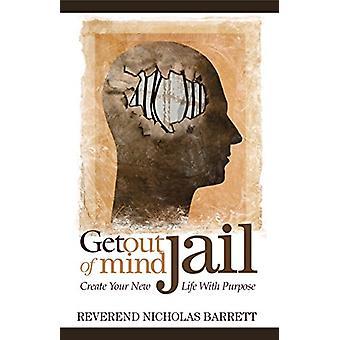 Get Out of Mind Jail - Luo uusi elämäsi tarkoituksella pastori N: ltä