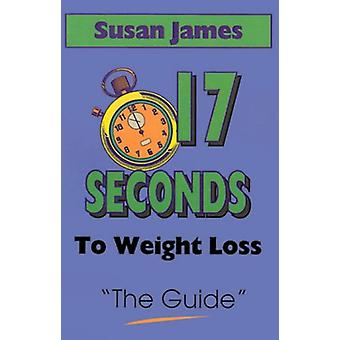 The Guide - The - 17 Seconds to Weight Loss by Susan James - 978192907