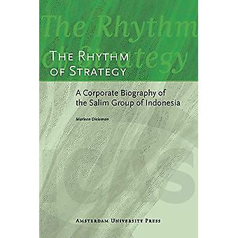 The Rhythm of Strategy - A Corporate Biography of the Salim Group of I