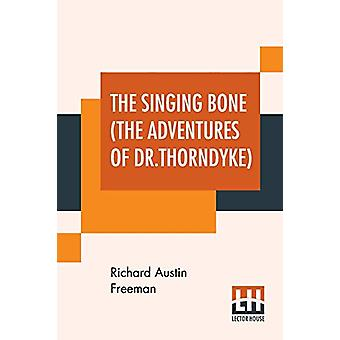 The Singing Bone (The Adventures Of Dr.Thorndyke) by Richard Austin F