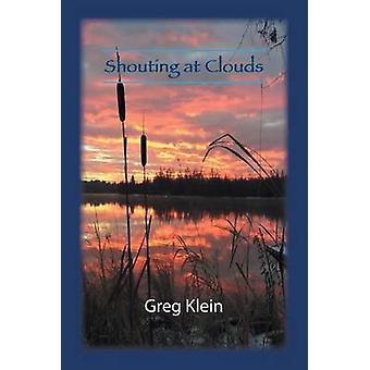 Shouting at Clouds door Greg Klein